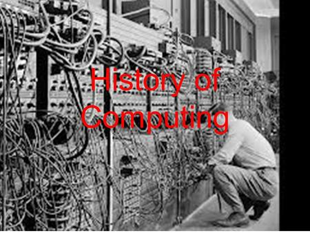 History of Computing. Pre-History Abucus Calculator How to use an Abacus.