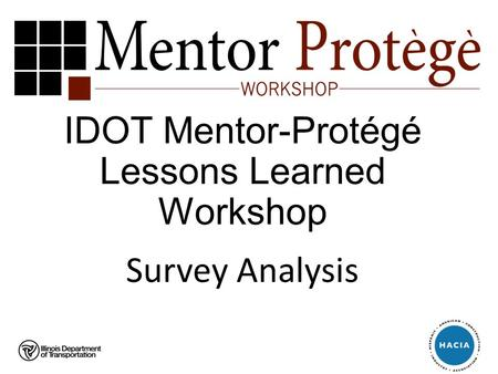 IDOT Mentor-Protégé Lessons Learned Workshop Survey Analysis.