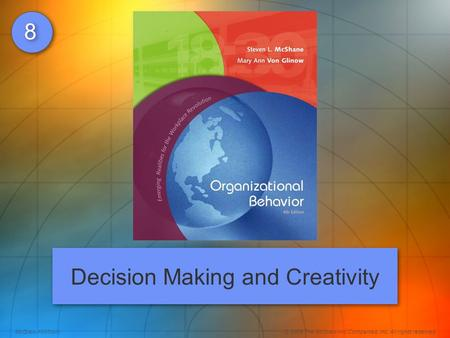 McGraw-Hill/Irwin© 2008 The McGraw-Hill Companies, Inc. All rights reserved. 8 8 Decision Making and Creativity.