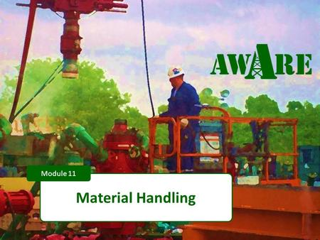 1 Material Handling Module 11. 2 DISCLAIMER This material was produced under grant number SH-22248-1 from the Occupational Safety and Health Administration,
