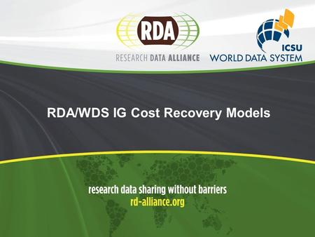 RDA/WDS IG Cost Recovery Models. 2  Welcome and short outline of the goals and activities of the IG  Presentation of the preliminary results of the.