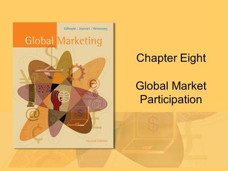 Chapter Eight Global Market Participation. Copyright © Houghton Mifflin Company. All rights reserved.Chapter 8 | Slide 2 Evaluating National Markets Where.