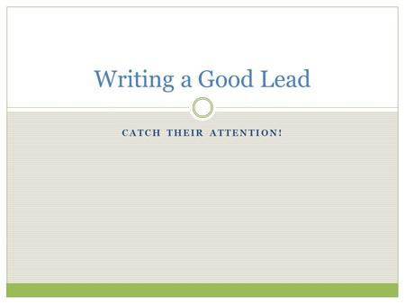 Writing a Good Lead Catch Their attention!.