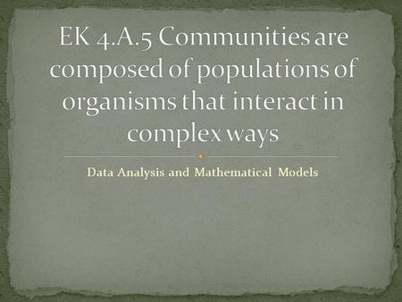 Data Analysis and Mathematical Models. Size is usually designated as N (total number of individuals) Density – total number of individuals per area or.
