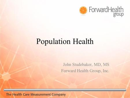 Population Health John Studebaker, MD, MS Forward Health Group, Inc.