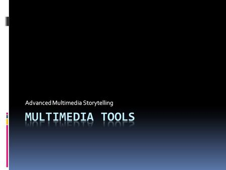 Advanced Multimedia Storytelling. Timeline tools  Dipity: allows you to create embeddable multimedia timelines Dipity  Tiki-Toki Tiki-Toki  Flash 