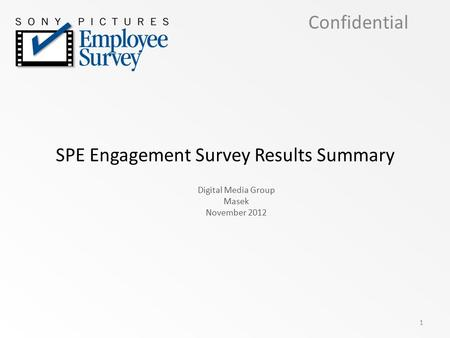 SPE Engagement Survey Results Summary Digital Media Group Masek November 2012 Confidential 1.