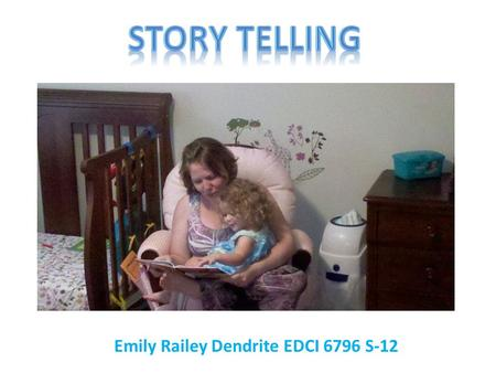Emily Railey Dendrite EDCI 6796 S-12. What? National Storytelling Association (1997), storytelling can be defined as the art of using language, vocalization,