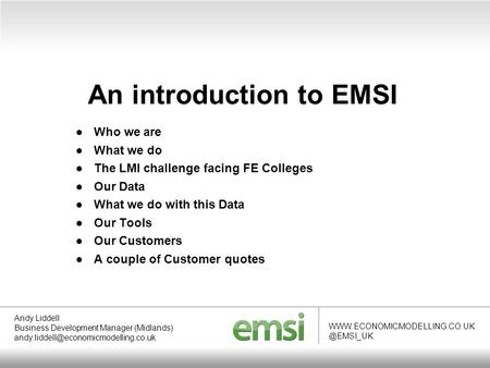 An introduction to EMSI Andy Liddell Business Development Manager (Midlands)