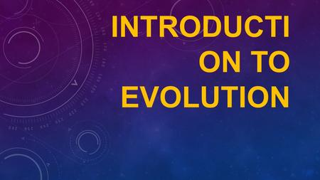 INTRODUCTI ON TO EVOLUTION. SCIENTIFIC THEORIES Are explanatory models that accounts for a very large body of evidence Provides the basis for explaining.