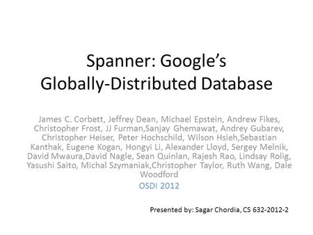 Spanner: Google's Globally-Distributed Database James C. Corbett, Jeffrey Dean, Michael Epstein, Andrew Fikes, Christopher Frost, JJ Furman,Sanjay Ghemawat,