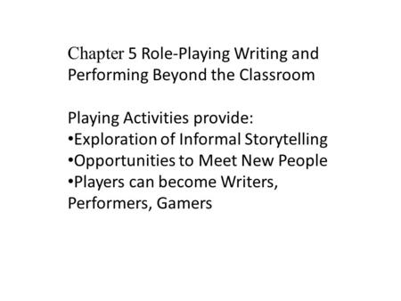 Chapter 5 Role-Playing Writing and Performing Beyond the Classroom Playing Activities provide: Exploration of Informal Storytelling Opportunities to Meet.