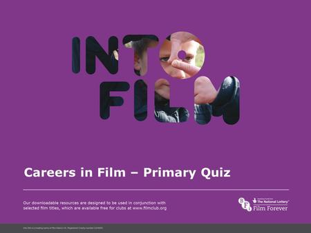 Into Film Language Careers in Film – Primary Quiz.