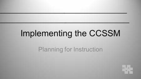 Implementing the CCSSM Planning for Instruction. CCSSM are.... Student Habits of Mind-Standards for Mathematics Practice Learning Outcomes-Mathematics.
