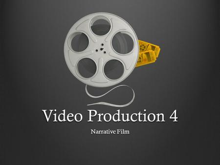 Video Production 4 Narrative Film. The Main Product/Goal A 15-25 minute long narrative movie Professional—BIGGER AND BETTER—than anything you've ever.