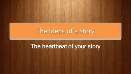 The Steps of a Story. On Filmmaking 11 general steps/topics that can be applied to building any story Try applying these to the plot of your favorite.