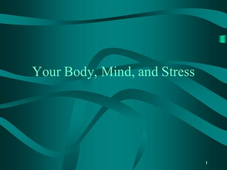1 Your Body, Mind, and Stress. 2 Body Image The stress of not measuring up Forgetting about what happens inside.