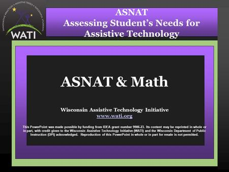 ASNAT & Math Wisconsin Assistive Technology Initiative www.wati.org www.wati.org This PowerPoint was made possible by funding from IDEA grant number 9906-23.