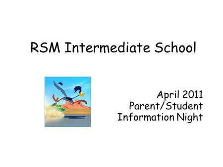 RSM Intermediate School April 2011 Parent/Student Information Night.