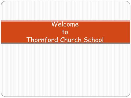 Welcome to Thornford Church School. Agenda Introductions – Mr Ian Bartle (Headteacher) Our team who support you and your child Parent Governor - Mrs Sonam.