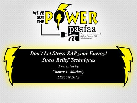 Don't Let Stress ZAP your Energy! Stress Relief Techniques Presented by Thomas L. Moriarty October 2012.