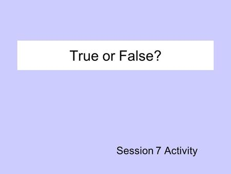 True or False? Session 7 Activity. If one parent goes on TANF, Temporary Assistance for Needy Families, the other parent is required to pay child support.