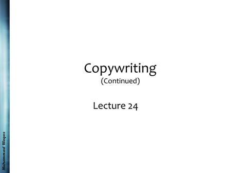 Muhammad Waqas Copywriting (Continued) Lecture 24.