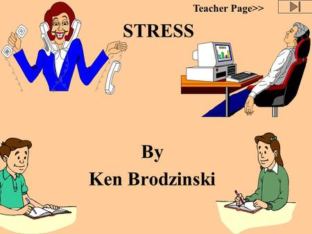 STRESS By Ken Brodzinski Teacher Page>> What is Stress? Stress is simply the mind and body's reactions to everyday demands. It is called a psychosomatic.