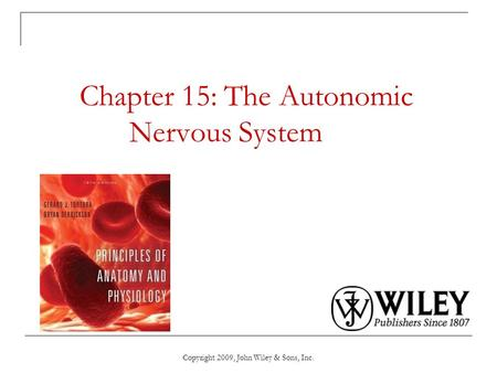 Chapter 15: The Autonomic Nervous System Copyright 2009, John Wiley & Sons, Inc.