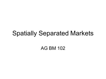 Spatially Separated Markets AG BM 102. Introduction Interregional competition is an important part of agriculture How can they afford to ship those potatoes.