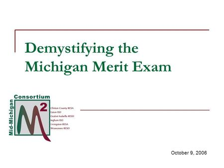Demystifying the Michigan Merit Exam October 9, 2006.