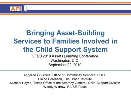 Bringing Asset-Building Services to Families Involved in the Child Support System CFED 2010 Assets Learning Conference Washington, D.C. September 22, 2010.