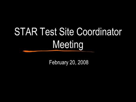 STAR Test Site Coordinator Meeting February 20, 2008.