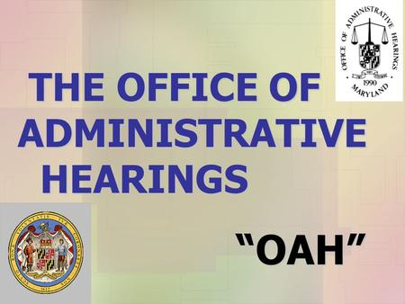 "THE OFFICE OF ADMINISTRATIVE HEARINGS THE OFFICE OF ADMINISTRATIVE HEARINGS ""OAH"""