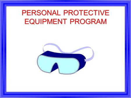 PERSONAL PROTECTIVE EQUIPMENT PROGRAM. l NEARLY TWO MILLION PEOPLE ARE EXPECTED TO RECEIVE DISABLING WORK-RELATED INJURIES THIS YEAR INTRODUCTION.