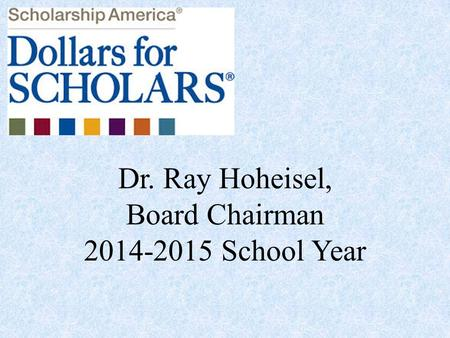 Dr. Ray Hoheisel, Board Chairman 2014-2015 School Year.