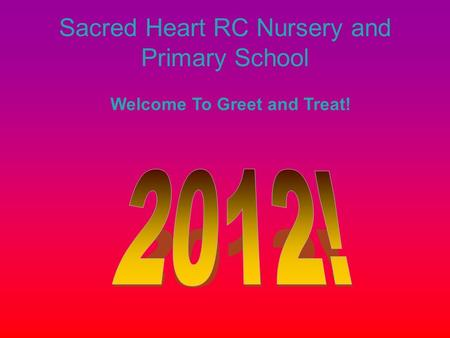 Sacred Heart RC Nursery and Primary School Welcome To Greet and Treat!