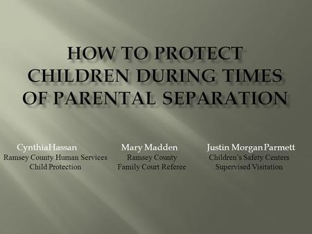 CynthiaHassan Mary Madden Justin Morgan Parmett Ramsey County Human Services Child Protection Ramsey County Family Court Referee Children's Safety Centers.