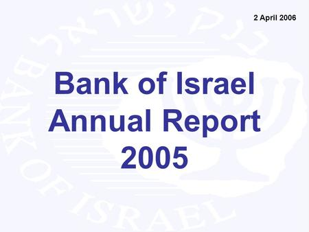 Bank of Israel Annual Report 2005 2 April 2006. 2005 was a good year for Israel's economy: The economy grew rapidly, with growth led by the business sector.