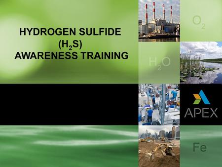 HYDROGEN SULFIDE (H2S) AWARENESS TRAINING