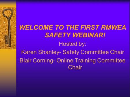 WELCOME TO THE FIRST RMWEA SAFETY WEBINAR! Hosted by: Karen Shanley- Safety Committee Chair Blair Corning- Online Training Committee Chair.