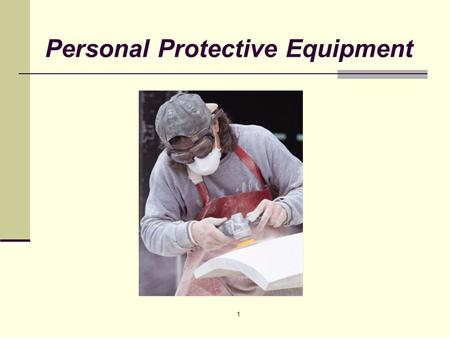 1 Personal Protective Equipment. 2 General Requirements 1926.95 This regulation requires employers to ensure that personal protective equipment be provided,