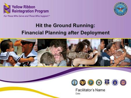 Hit the Ground Running: Financial Planning after Deployment (APR 2013) 1 Hit the Ground Running: Financial Planning after Deployment Facilitator's Name.