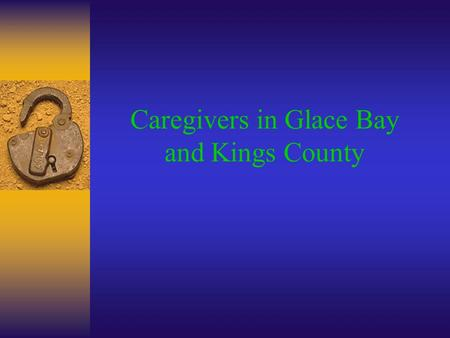 Caregivers in Glace Bay and Kings County.  The population of Kings County will be younger than that of Glace Bay  Based on age: »Glace Bay caregivers.