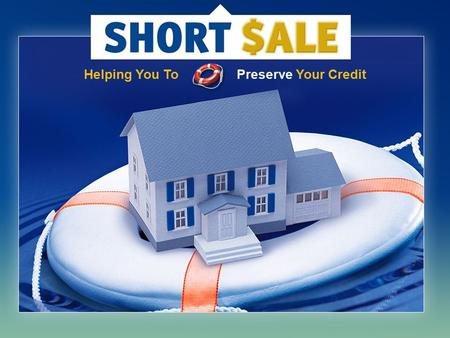 Helping You To Preserve Your Credit. What Is A Short Sale? It's a transaction where two unique events must occur together. (1) Net Proceeds Sale Loss.