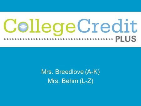 Mrs. Breedlove (A-K) Mrs. Behm (L-Z). Program Eligibility 7-12 grade status starting Fall 2015 Students must also test college ready per the ACT, SAT,