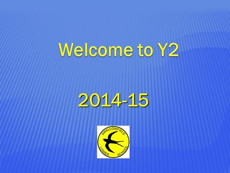2014-15. The Y2 Team The Teachers: Mr McGill Miss Howe The Support Staff: Mrs. TaylorMrs. Hill Mrs. Villa- Buil GM.