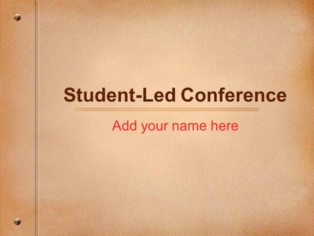 Student-Led Conference Add your name here. Student-Led Conference 我是 : ______