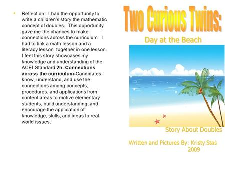 Day at the Beach Reflection: I had the opportunity to write a children's story the mathematic concept of doubles. This opportunity gave me the chances.