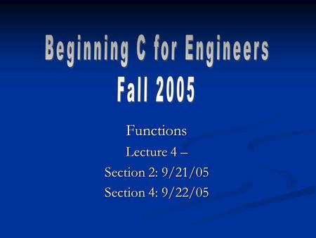 Functions Lecture 4 – Section 2: 9/21/05 Section 4: 9/22/05.